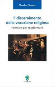 Copertina di 'Il discernimento della vocazione religiosa. Formare per trasformare'
