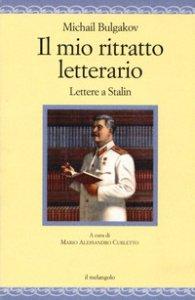 Copertina di 'Il mio ritratto letterario. Lettere a Stalin'