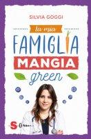 La mia famiglia mangia green - Goggi Silvia