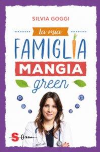 Copertina di 'La mia famiglia mangia green'