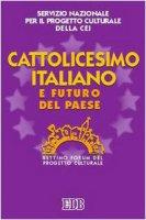 Cattolicesimo italiano e futuro del paese. 7° Forum del Progetto culturale - Servizio Nazionale per il Progetto Culturale della CEI