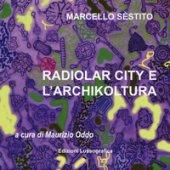 Sèstito Marcello. Radiolar city e l'archikoltura. Catalogo della mostra. Ediz. illustrata