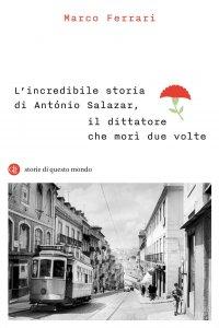 Copertina di 'L'incredibile storia di António Salazar, il dittatore che morì due volte'