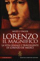 Lorenzo il Magnifico. La vita geniale e travolgente di Lorenzo de' Medici - Unger Miles J.