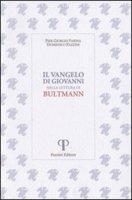 Il Vangelo di Giovanni nella lettura di Bultmann - Farina P. Giorgio, Pazzini Domenico
