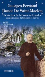 Copertina di 'Georges-Fernand Dunot De Saint-Maclou. Le docteur de la grotte de Lourdes. Un pont entre le science et la foi'
