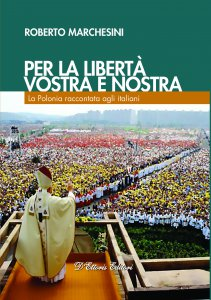Copertina di 'Per la libertà, vostra e nostra. La Polonia raccontata agli italiani.'
