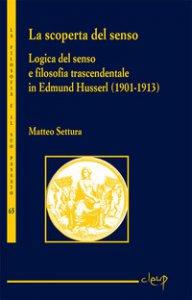 Copertina di 'La scoperta del senso. Logica del senso e filosofia trascendentale in Edmund Husserl (1901-1913)'