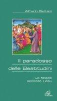 Il paradosso delle beatitudini. La felicità secondo Gesù - Battisti Alfredo