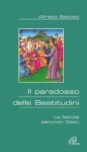Copertina di 'Il paradosso delle beatitudini. La felicità secondo Gesù'