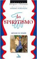 Lo spiritismo - Homer Michael, Zoccatelli Pierluigi