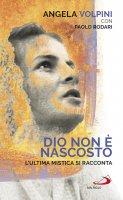 Dio non è nascosto - Paolo Rodari , Angela Volpini