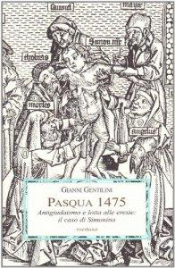 Copertina di 'Pasqua 1475. Antigiudaismo e lotta alle eresie: il caso di Simonino'