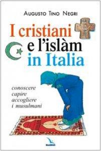 Copertina di 'I cristiani e l'Islàm in Italia. Conoscere capire accogliere i musulmani'