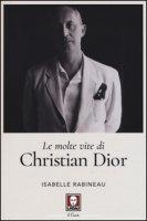 Le molte vite di Christian Dior - Rabineau Isabelle