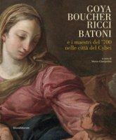 Goya, Boucher, Ricci, Batoni e i maestri del '700 nelle città del Cybei. Catalogo della mostra (Carrara, 11 giugno-10 ottobre 2021). Ediz. illustrata