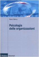 Psicologia delle organizzazioni - Depolo Marco