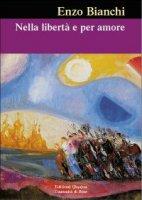 Nella libertà e per amore - Enzo Bianchi