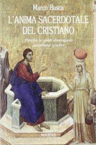 Copertina di 'L' anima sacerdotale del Cristiano. Perché le genti divengano un'offerta gradita'