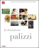 La donazione Palizzi all'Accademia di belle arti di Napoli. Ediz. illustrata