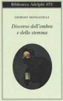 Discorso dell'ombra e dello stemma - Manganelli Giorgio