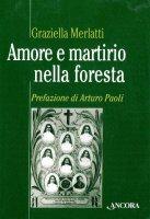 Amore e martirio nella foresta - Merlatti Graziella
