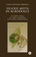 Silloge mista in agrodolce. In parte seria, in parte semiseria con finale demenziale - Bertolo Carlo Antonio