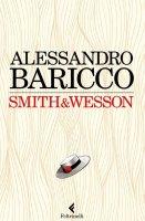 Smith&Wesson - Alessandro Baricco