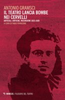 Il teatro lancia bombe nei cervelli. Articoli, critiche, recensioni (1915-1920) - Gramsci Antonio