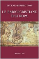 Le radici cristiane d'Europa - Romero Pose Eugenio