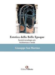 Copertina di 'Estetica della Belle Époque. Società tecnologia arti. Architettura e moda'