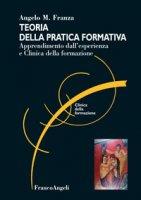 Teoria della pratica formativa. Apprendimento dall'esperienza e clinica della formazione - Franza Angelo M.