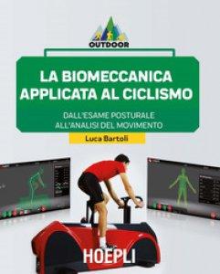 Copertina di 'La biomeccanica applicata al ciclismo. Dall'esame posturale all'analisi del movimento'