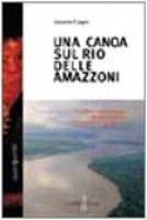 Una canoa sul Rio delle Amazzoni. Conflitti, etnosviluppo e globalizzazione nell'Amazzonia peruviana - Carpo Azzurra