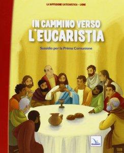 Copertina di 'In cammino verso L'Eucaristia - testo'