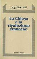 La Chiesa e la rivoluzione francese - Luigi Mezzadri