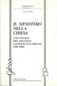 Copertina di 'Il ministero nella Chiesa. Uno studio del dialogo cattolico-luterano (1967-1984)'