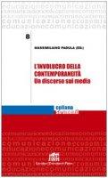 L' involucro della contemporaneità. Un discorso sui media - Massimiliano Padula