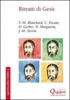 Ritratti di Gesù - Yves-Marie Blanchard, Camille Focant, Daniel Gerber, Daniel Marguerat, Jean-Marie Sevrin