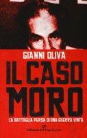Il caso Moro. La battaglia persa di una guerra vinta - Oliva Gianni