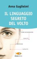 Il linguaggio segreto del volto - Anna Guglielmi