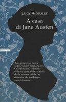 A casa di Jane Austen - Worsley Lucy