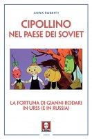 Cipollino nel Paese dei Soviet - Anna Roberti