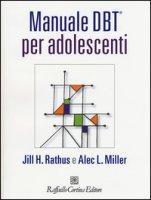 Manuale DBT® per adolescenti. Con aggiornamento online - Rathus Jill H., Miller Alec L.