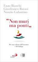 «Non muri ma ponti» - Gianfranco Ravasi , Enzo Bianchi , Nunzio Galantino