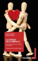 La scienza degli abbracci. Alla scoperta del nostro cervello socio-emotivo - Bruno Francesco, Canterini Sonia