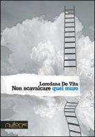 Non scavalcare quel muro - De Vita Loredana