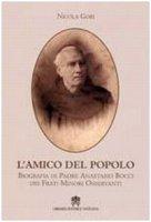 L' amico del popolo. Biografia di padre Anastasio Bocci dei frati minori osservanti - Gori Nicola