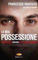 La mia possessione - Francesco Vaiasuso, Paolo Rodari