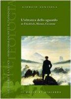 L' oltranza dello sguardo in Friedrich, Monet, Cézanne - Giorgio Agnisola